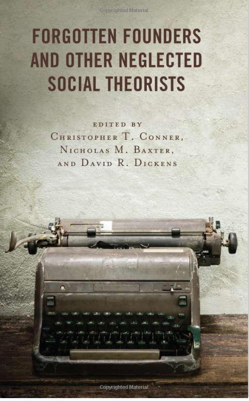Book cover for Forgotten Founders and Other Neglected Social Theorists. The cover shows the title, the editors (Christopher Conner, Nicholas Baxter, and David Dickens, over a picture of an old typewriter.
